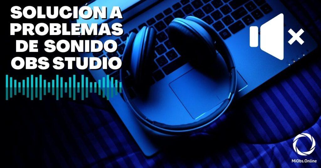 solucionar problema sonido obs studio auriculares