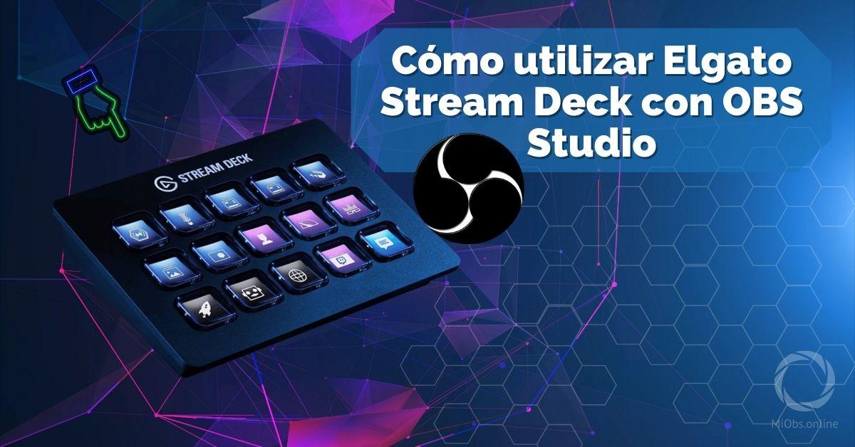 Cómo utilizar Elgato Stream Deck con OBS Studio
