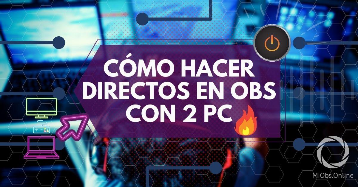 Cómo hacer directos en OBS usando dos PC